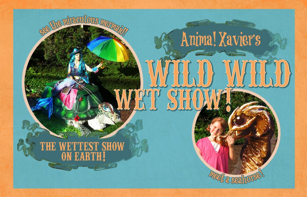 Anima Xavier's Wild Wild Wetb Show! See the miraculous mermaid! Meet a seahorse! The Wettest Show On Earth!